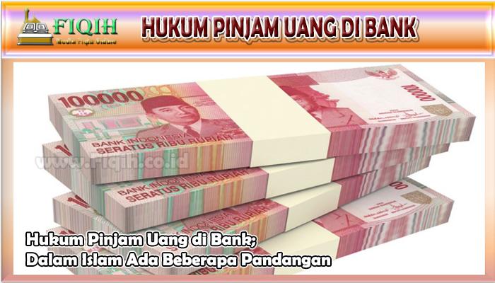 Hukum Pinjam Uang di Bank; Dalam Islam Ada Beberapa Pandangan